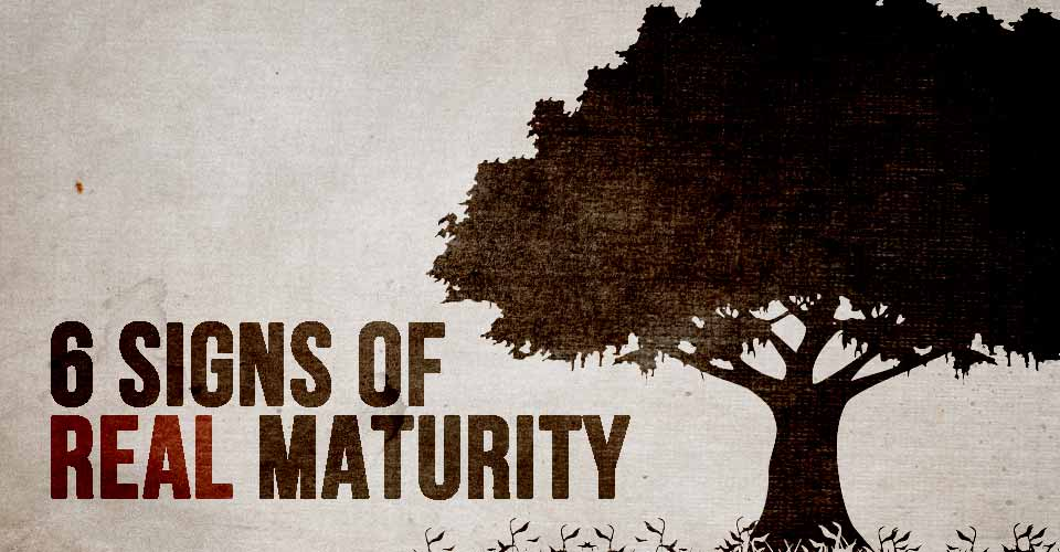 6 Signs of REAL Maturity