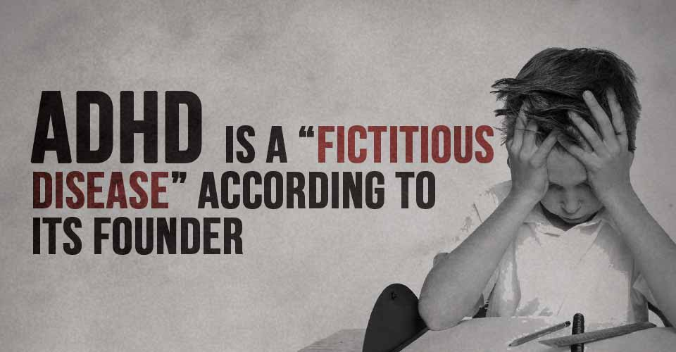 """ADHD is a """"Fictitious Disease"""" According To Its Founder"""