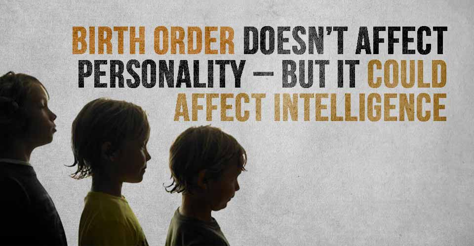 Birth Order Doesn't Affect Personality – But It could Affect Intelligence