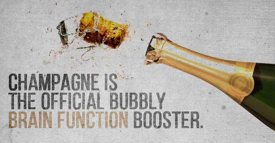 Champagne is the official bubbly brain function booster.
