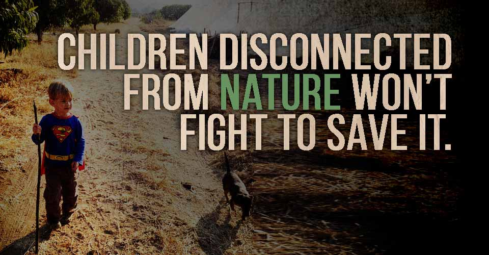 Children disconnected from nature won't fight to save it.