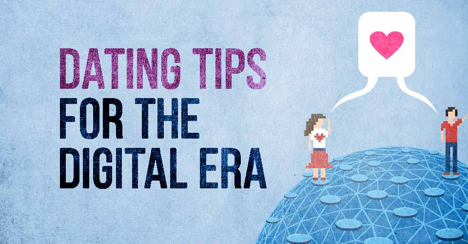 Dating Tips for the Digital Era