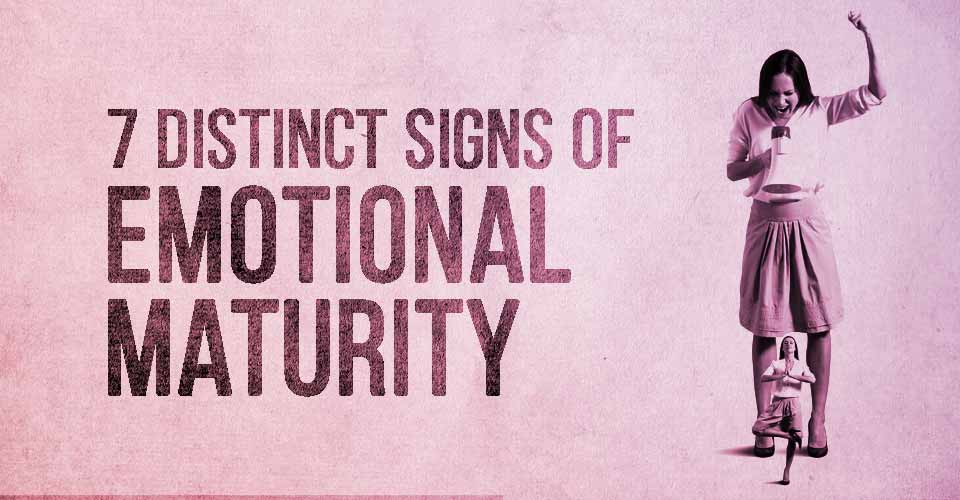 7 Distinct Signs of Emotional Maturity