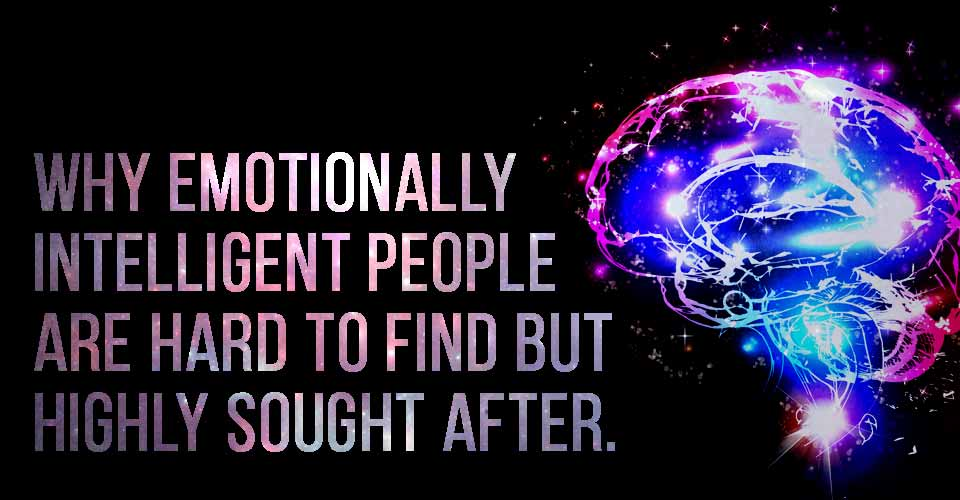 Why emotionally intelligent people are hard to find but highly sought after. - FINISHING
