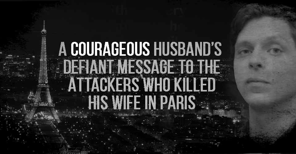 A courageous husbands defiant message to the attackers who killed his wife in Paris.