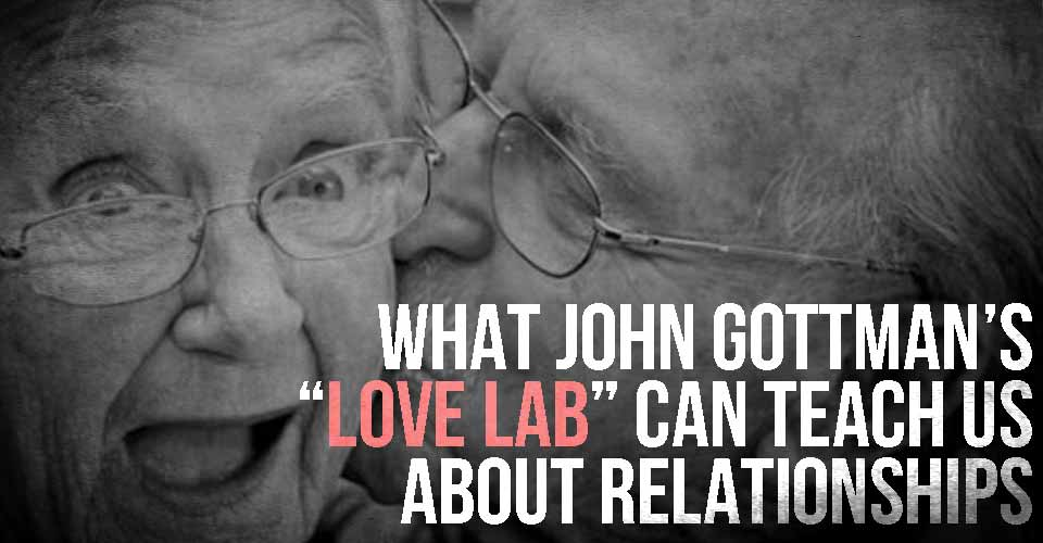 "What John Gottman's ""Love Lab"" can Teach Us About Relationships"