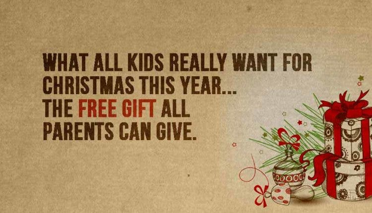 what all kids really want for christmas this yearthe free gift all parents can give