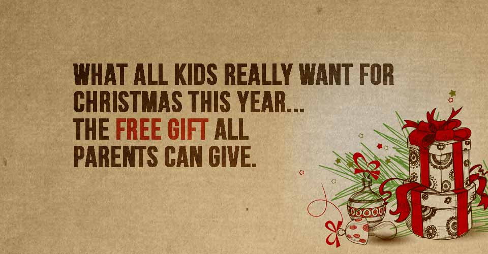 What all kids really want for Christmas this year…the free gift all parents can give.