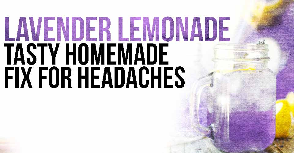 Lavender Lemonade - the homemade fix for headaches and anxiety