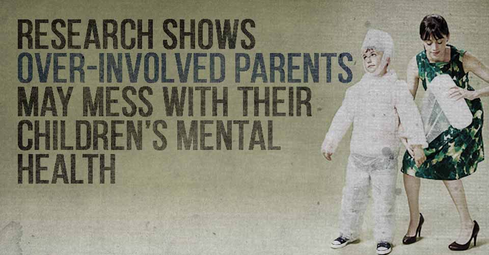 Research Shows Over-Involved Parents May Mess With Their Children's Mental Health