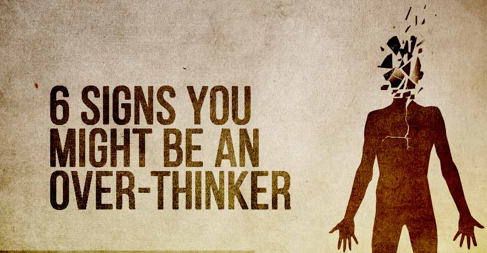 6 Signs You Might Be an Over-Thinker