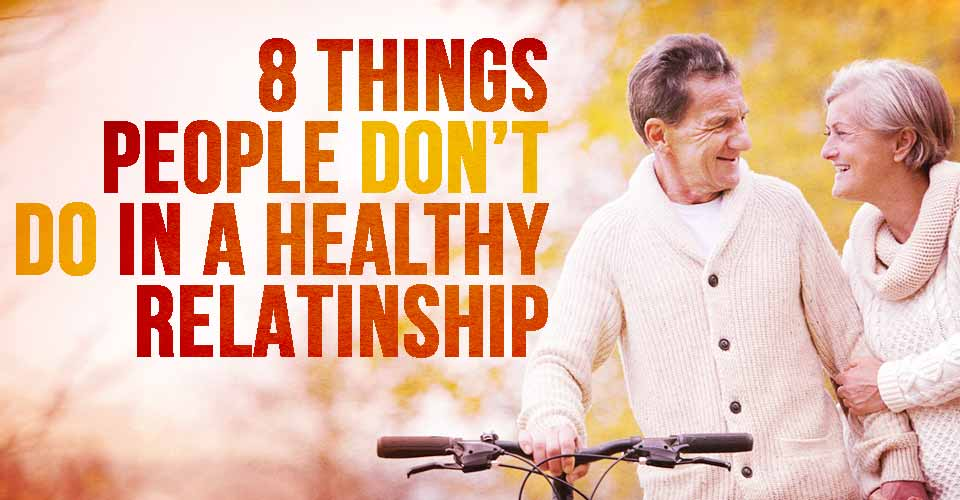 8 Things People DON'T Do In A Healthy Relationship
