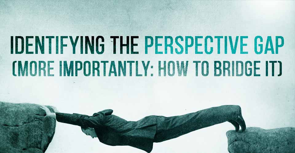 Identifying the Perspective Gap (More Importantly: How to Bridge It)