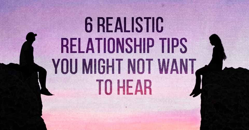 6 Realistic Relationship Tips you Might Not Want to Hear