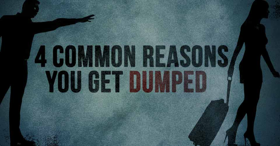 4 Common Reasons You Get Dumped