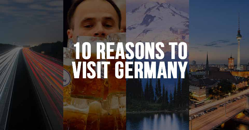 Top 10 Reasons Why You Should Visit Germany
