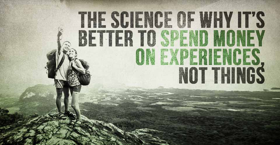 The Science Of Why It's Better To Spend Money On Experiences - Not Things