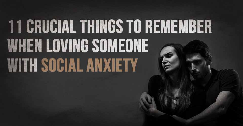 11 Crucial Things To Remember When Loving Someone With Social Anxiety