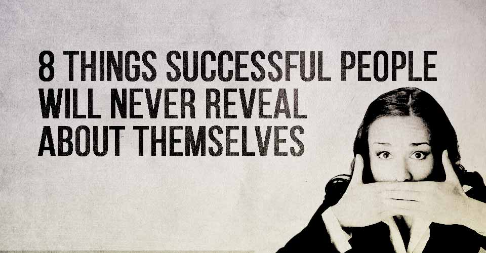 8 Things Successful People Will Never Reveal About Themselves