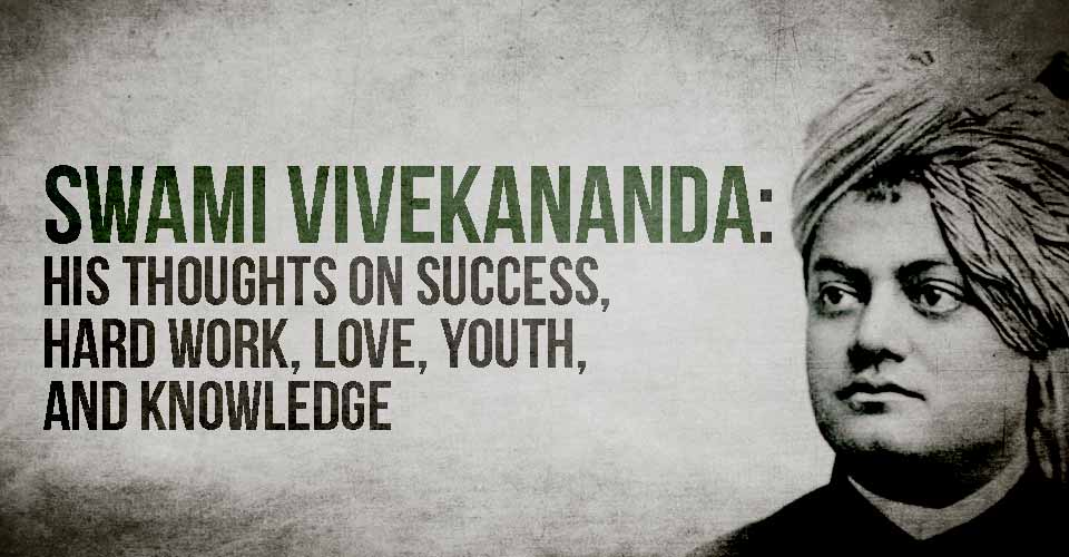 Swami Vivekananda His Thoughts On Success Hard Work Love Youth