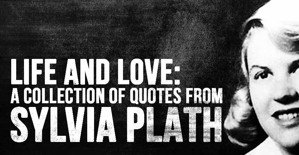 Life and Love: A Collection of Quotes from Sylvia Plath
