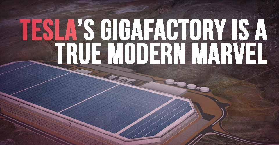 Tesla's Gigafactory is a True Modern Marvel