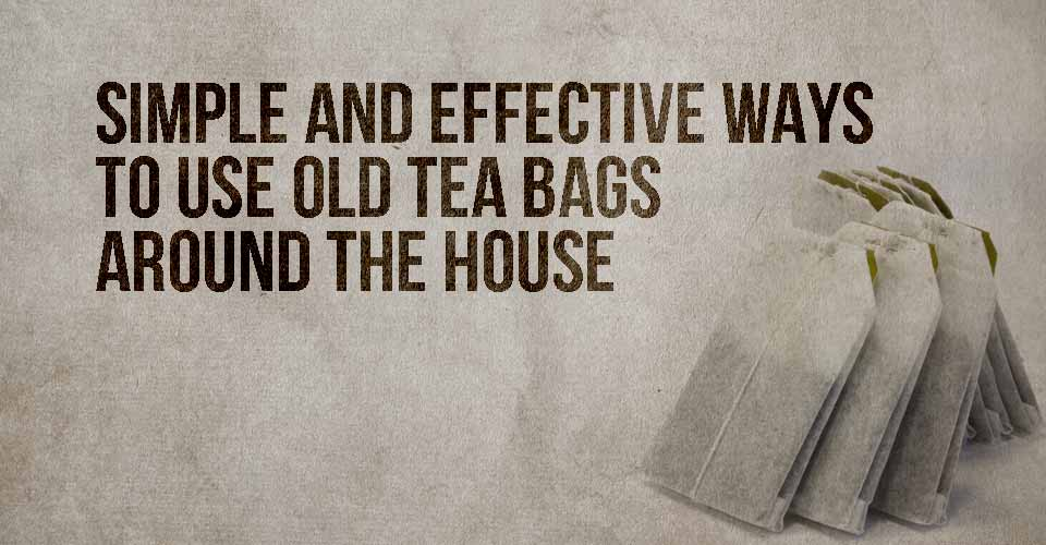 Simple and Effective Ways to Use Old Tea Bags Around the House