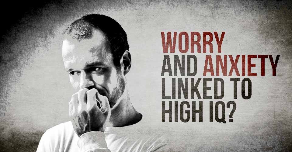 Worry and anxiety linked to high IQ?