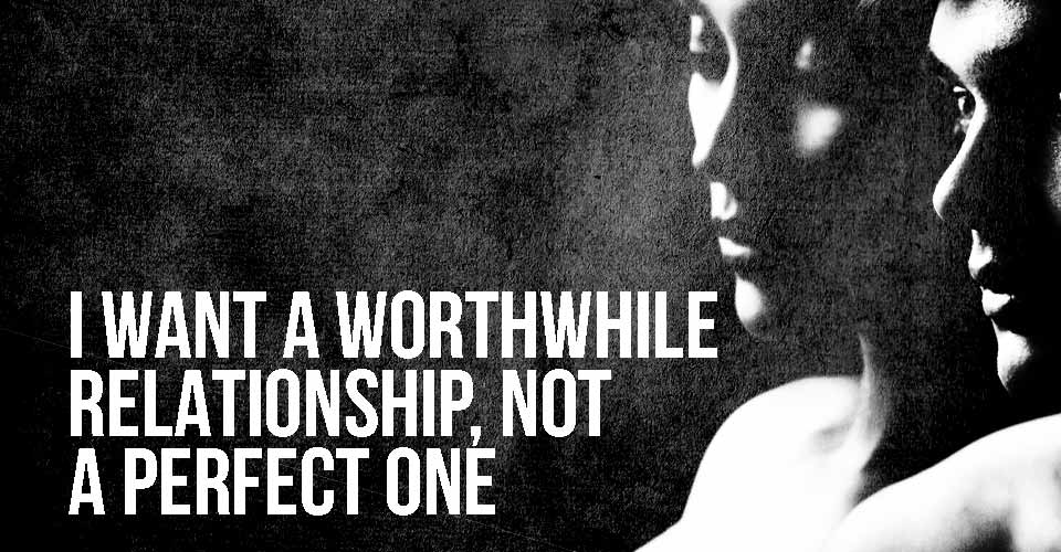 I Want a Worthwhile Relationship, Not a Perfect One