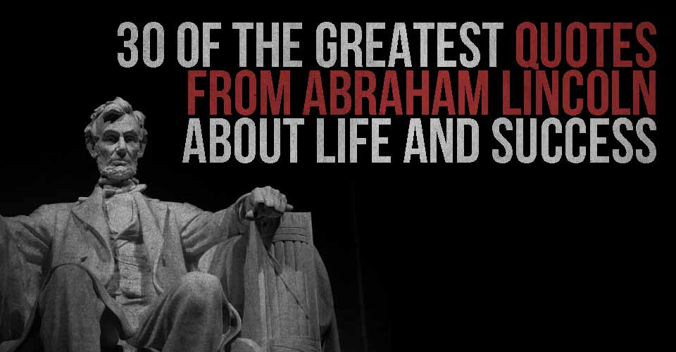 30 of the Greatest Quotes from Abraham Lincoln about Life and Success