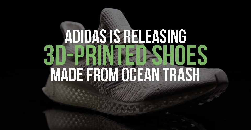 Adidas is Releasing 3D-Printed Shoes Made From Ocean Trash