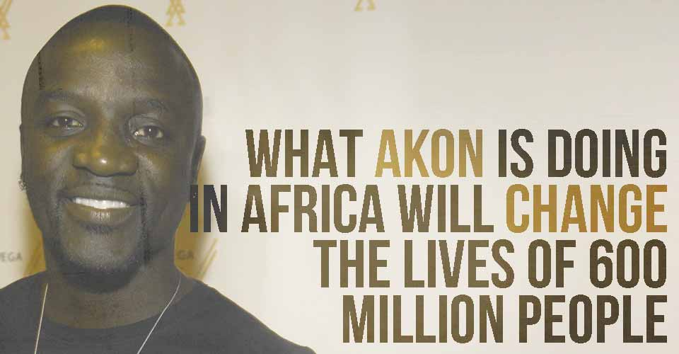 What Akon is Doing in Africa Will Change the Lives of 600 Million People