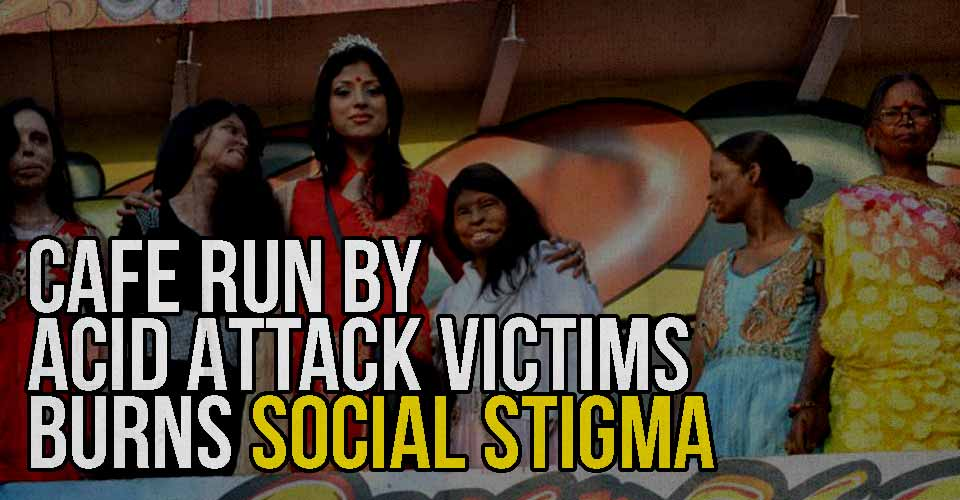 Cafe Run By Acid Attack Victims Burns Social Stigma