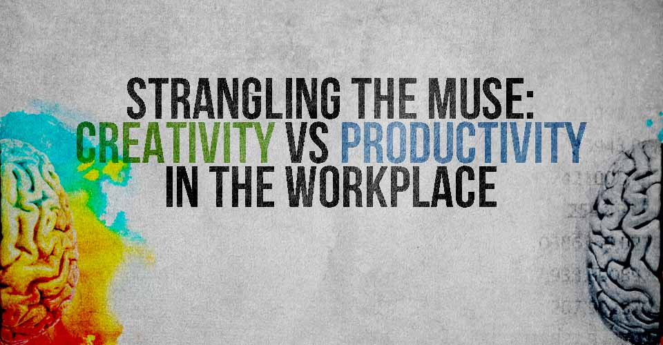 Strangling the Muse: Creativity vs Productivity in the Workplace