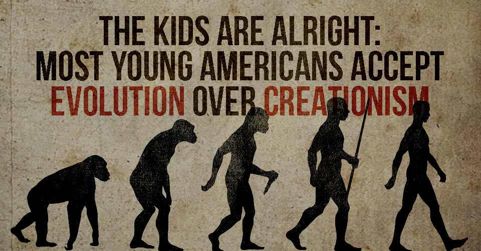 The Kids Are Alright: Most Young Americans Accept Evolution Over Creationism