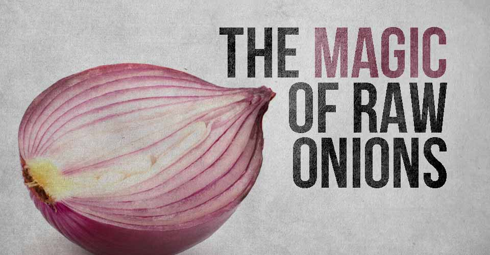 The Magic of Raw Onions