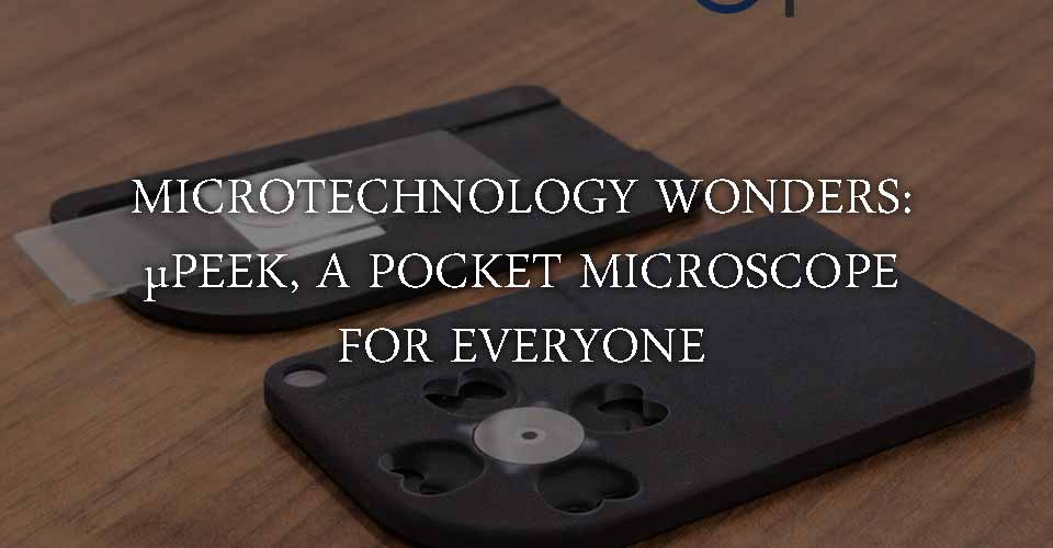 Microtechnology Wonders: μPeek A Pocket Microscope for Everyone