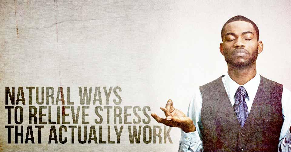 Natural Ways to Relieve Stress that Actually Work