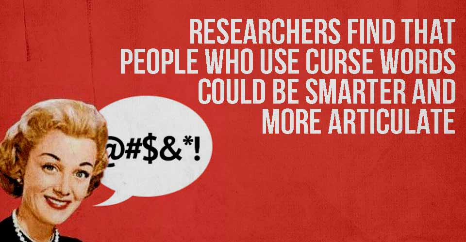 Researchers Find That People Who Use Curse Words Could Be Smarter And More Articulate