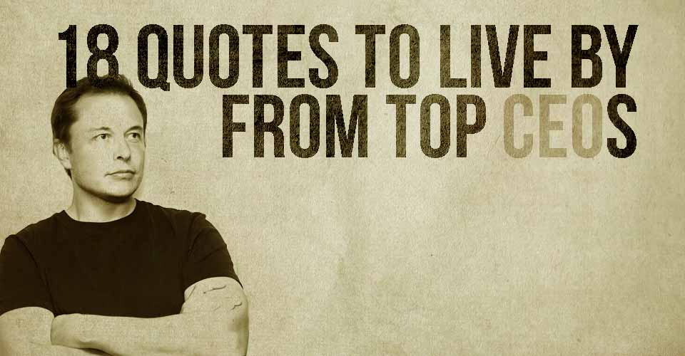 18 Quotes to Live By From Top CEOs