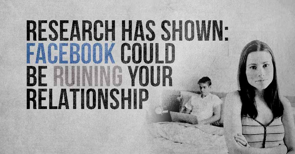 Research has Shown: Facebook Could be Ruining Your Relationship