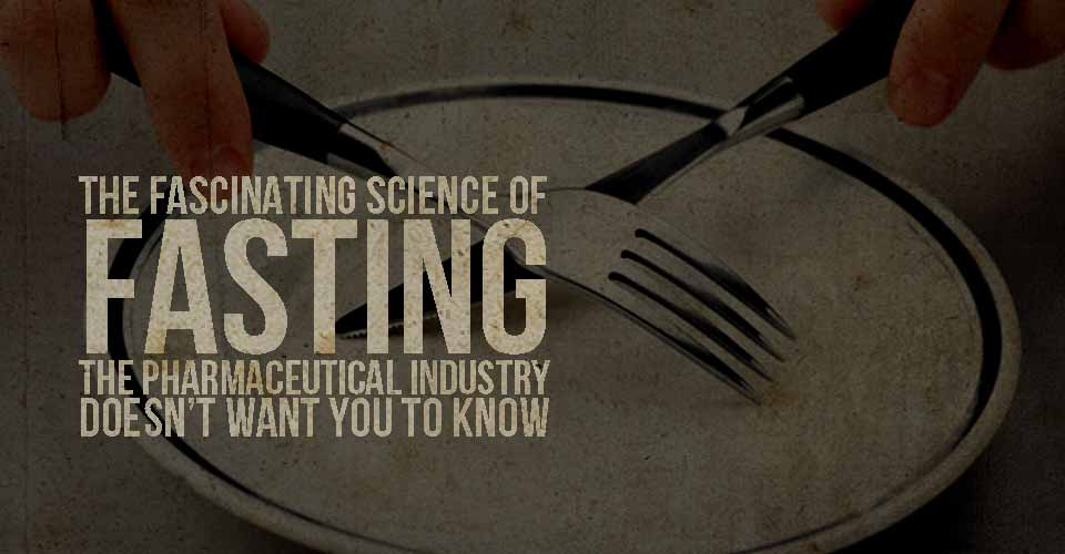 The Fascinating Science of Fasting The Pharmaceutical Industry Doesn't Want You to Know