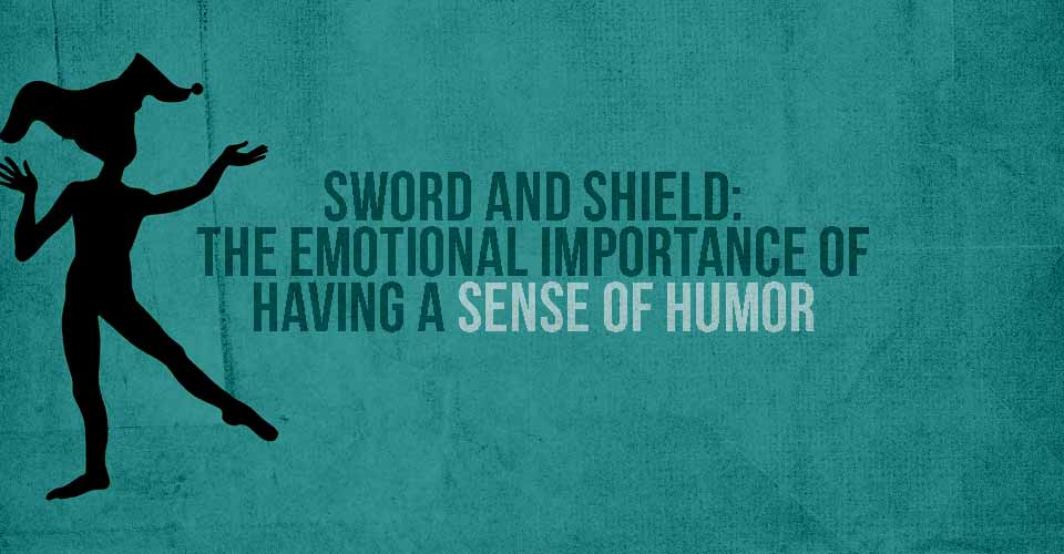 Sword and Shield: The Emotional Importance of Having a Sense of Humor
