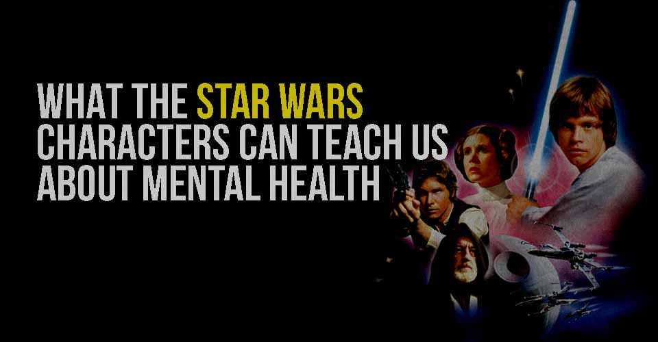 What The Star Wars Characters Can Teach Us About Mental Health