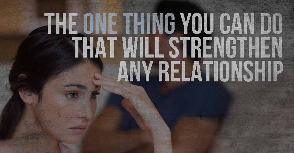 The ONE Thing You Can Do That Will Strengthen any Relationship