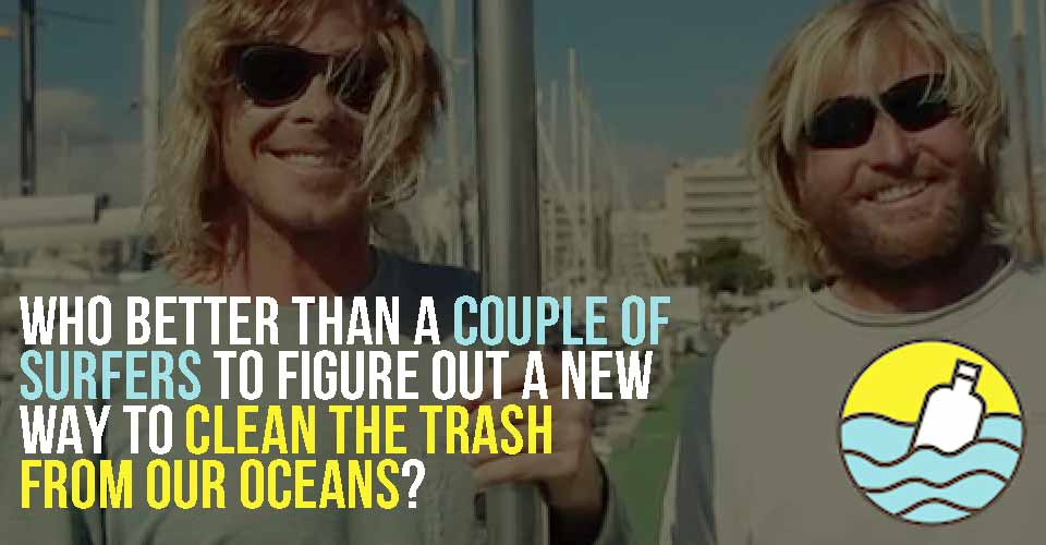 Who Better Than a Couple of Surfers to Figure Out a New Way to Clean the Trash from our Oceans?