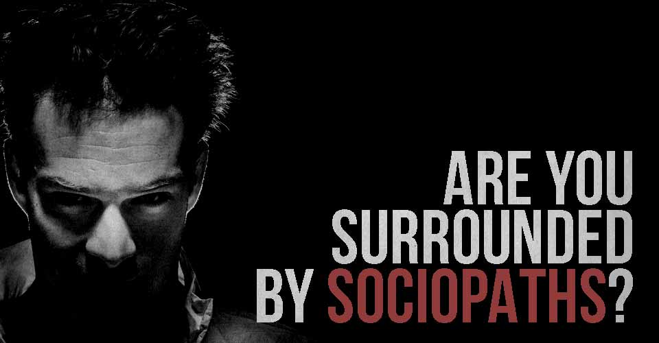 Are You Surrounded by Sociopaths?