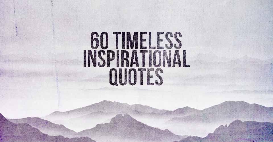 60 Timeless Inspirational Quotes