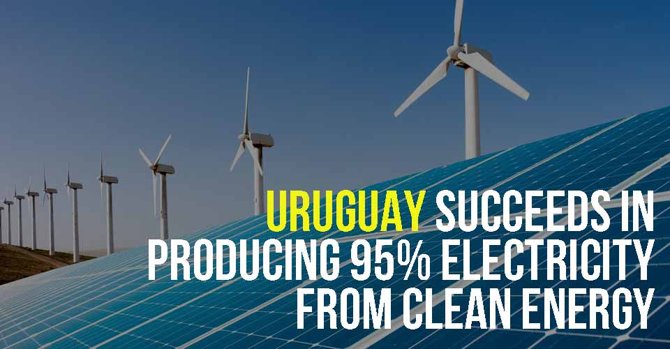 Uruguay Succeeds In Producing 95% Electricity From Clean Energy
