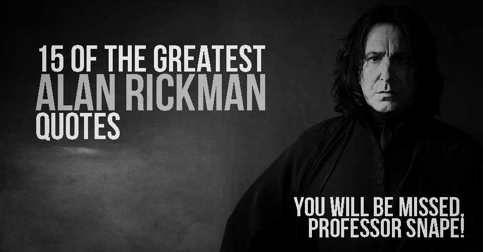 You Will Be Missed Professor Snape: 15 of the Greatest Alan Rickman Quotes